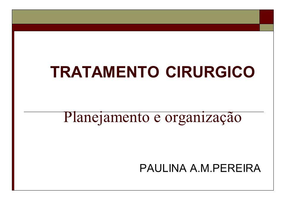 TRATAMENTO CIRURGICO Planejamento e organização PAULINA A.M.PEREIRA