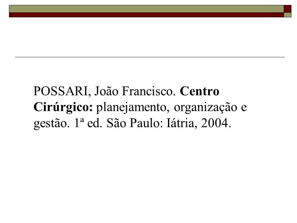 POSSARI, João Francisco. Centro Cirúrgico: planejamento, organização e gestão. 1ª ed. São Paulo: Iátria, 2004.