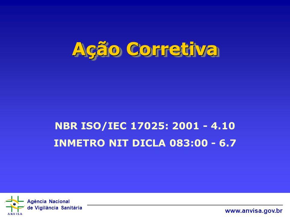 Agência Nacional de Vigilância Sanitária www.anvisa.gov.br Ação Corretiva NBR ISO/IEC 17025: 2001 - 4.10 INMETRO NIT DICLA 083:00 - 6.7
