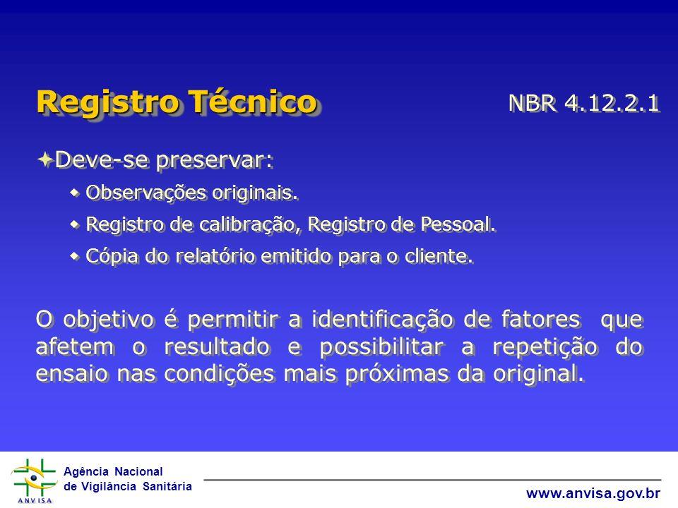 Agência Nacional de Vigilância Sanitária www.anvisa.gov.br Deve-se preservar: Observações originais. Registro de calibração, Registro de Pessoal. Cópi