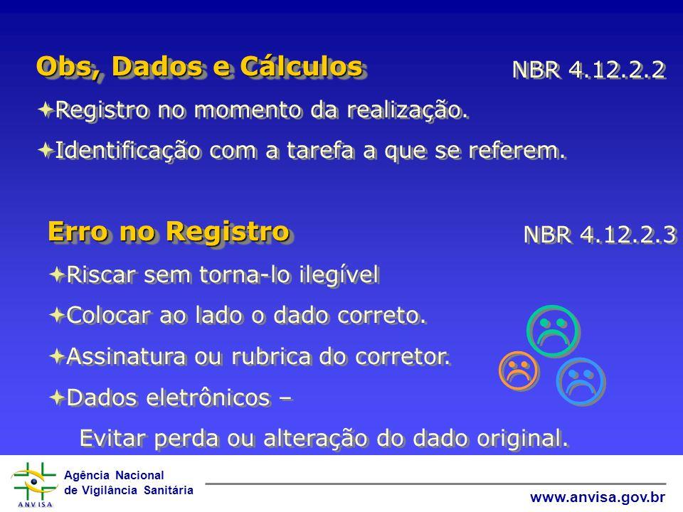 Agência Nacional de Vigilância Sanitária www.anvisa.gov.br Registro no momento da realização. Identificação com a tarefa a que se referem. Registro no