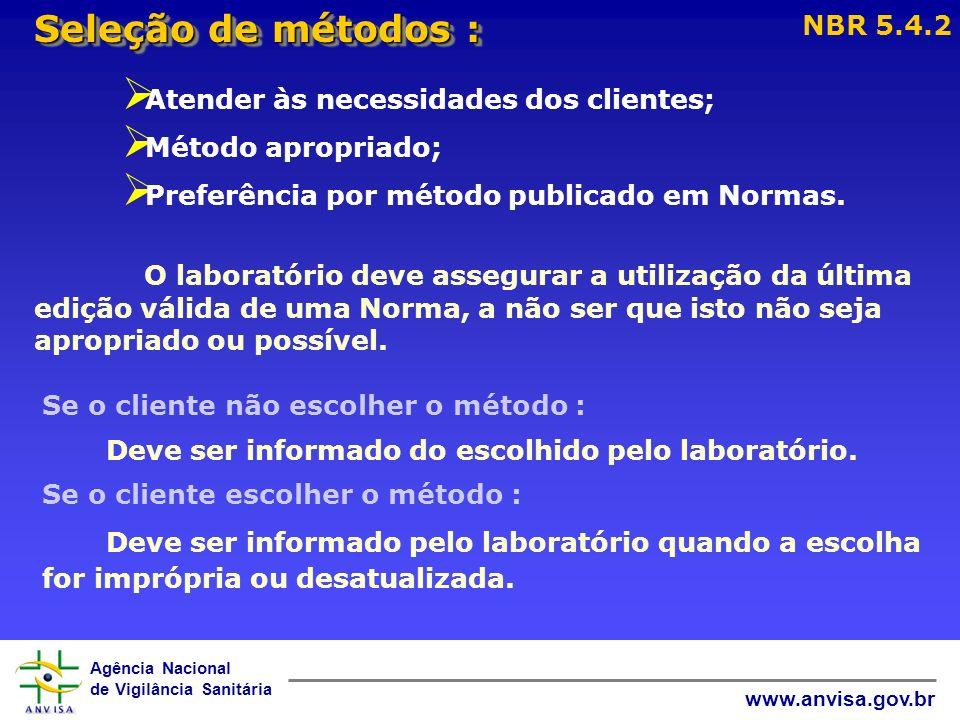 Agência Nacional de Vigilância Sanitária www.anvisa.gov.br Seleção de métodos : NBR 5.4.2 Se o cliente não escolher o método : Deve ser informado do e