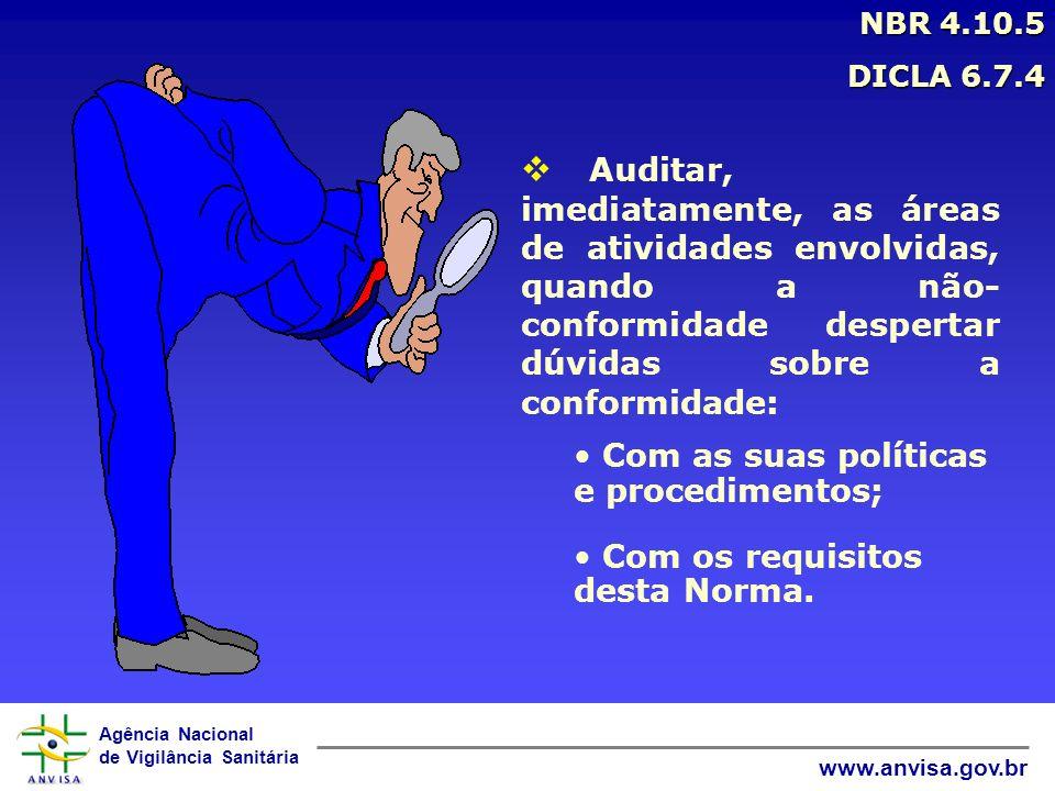 Agência Nacional de Vigilância Sanitária www.anvisa.gov.br Auditar, imediatamente, as áreas de atividades envolvidas, quando a não- conformidade despe