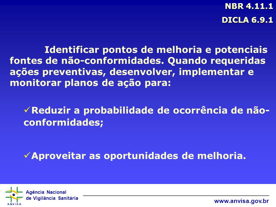 Agência Nacional de Vigilância Sanitária www.anvisa.gov.br NBR 4.11.1 DICLA 6.9.1 Identificar pontos de melhoria e potenciais fontes de não-conformida