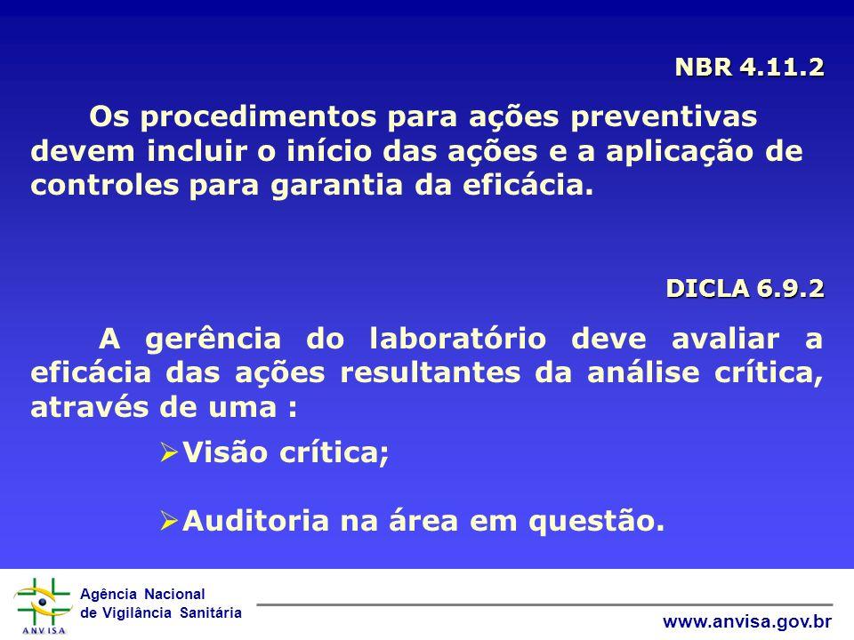 Agência Nacional de Vigilância Sanitária www.anvisa.gov.br DICLA 6.9.3 Os resultados das ações provenientes da análise crítica devem ser submetidos à gerência do laboratório para análise crítica e implementação de quaisquer mudanças necessárias para o sistema de gestão da qualidade.