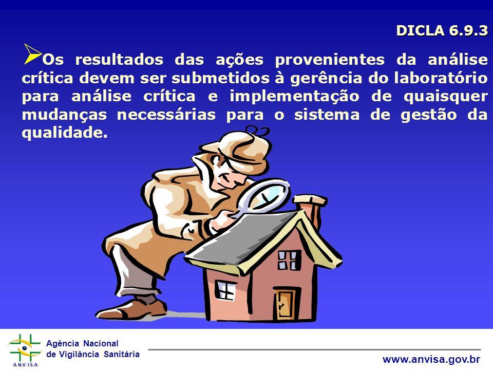 Agência Nacional de Vigilância Sanitária www.anvisa.gov.br DICLA 6.9.3 Os resultados das ações provenientes da análise crítica devem ser submetidos à