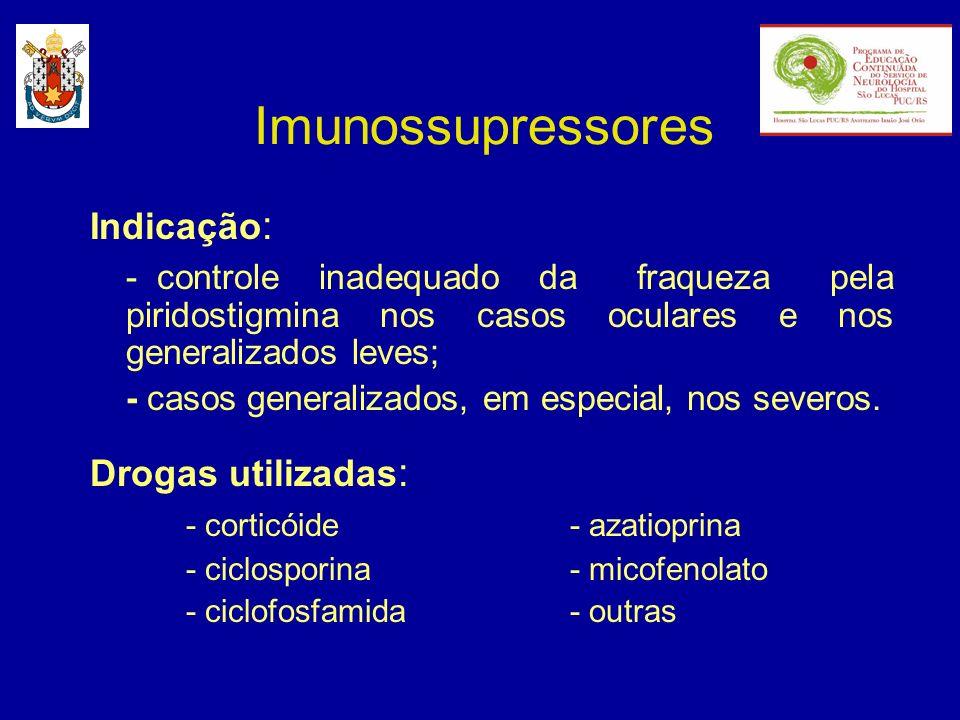 Imunossupressores Indicação : - controle inadequado da fraqueza pela piridostigmina nos casos oculares e nos generalizados leves; - casos generalizado