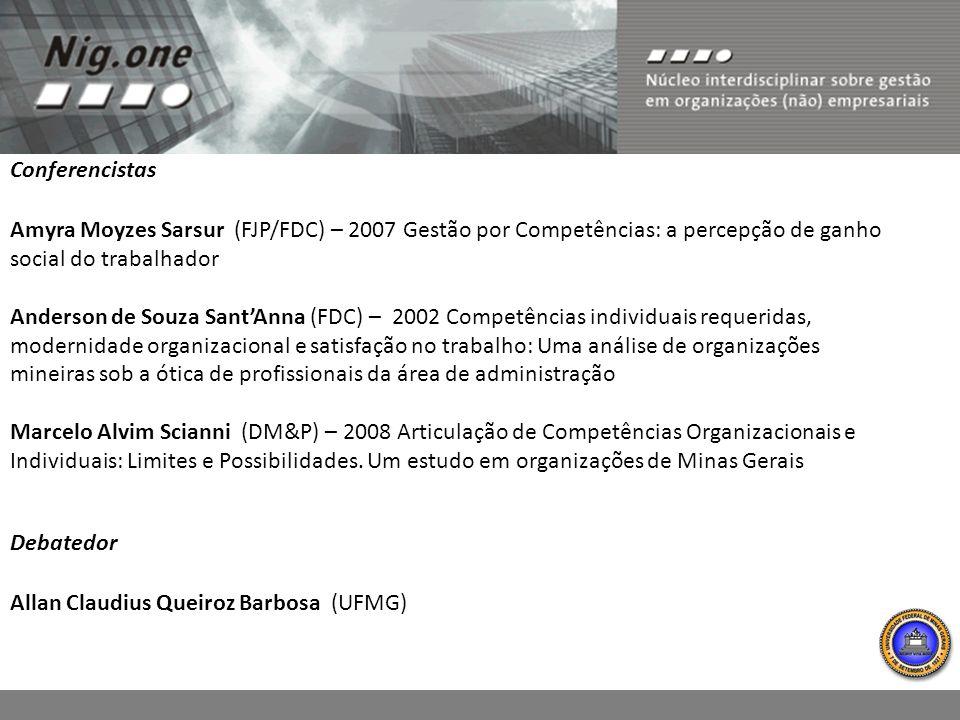 Amyra Moyzes Sarsur (FJP/FDC) – 2007 Gestão por Competências: a percepção de ganho social do trabalhador Anderson de Souza SantAnna (FDC) – 2002 Compe
