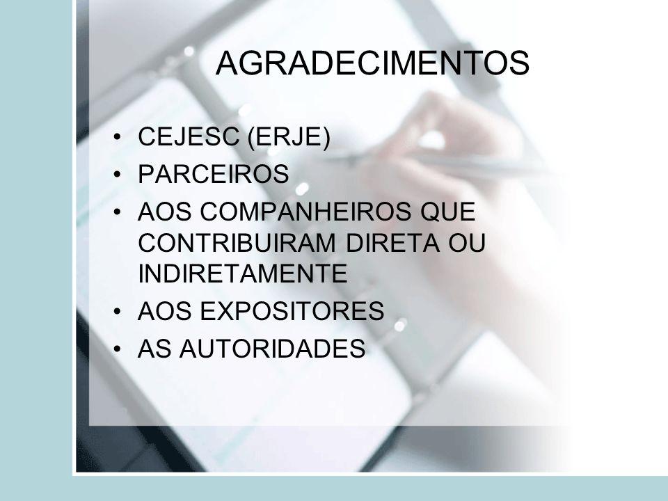 AGRADECIMENTOS CEJESC (ERJE) PARCEIROS AOS COMPANHEIROS QUE CONTRIBUIRAM DIRETA OU INDIRETAMENTE AOS EXPOSITORES AS AUTORIDADES