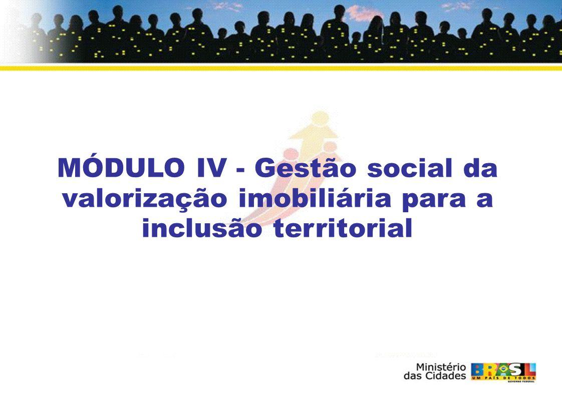 MÓDULO IV - Gestão social da valorização imobiliária para a inclusão territorial