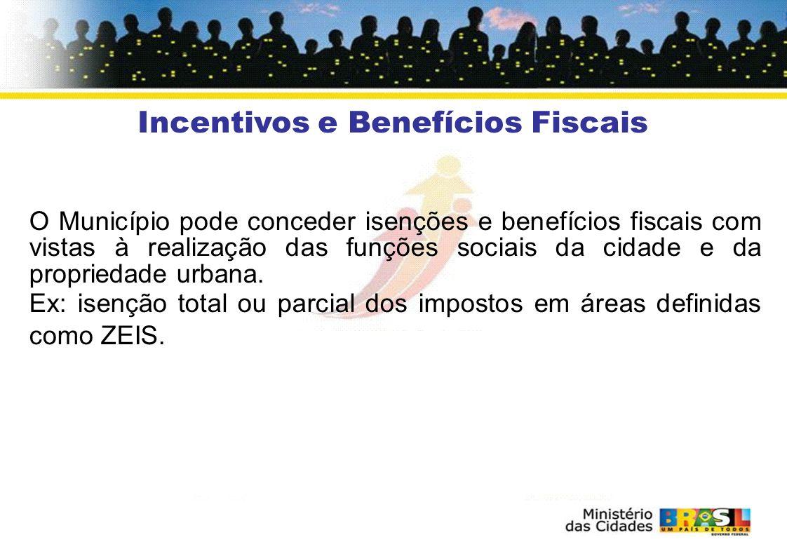 Incentivos e Benefícios Fiscais O Município pode conceder isenções e benefícios fiscais com vistas à realização das funções sociais da cidade e da propriedade urbana.