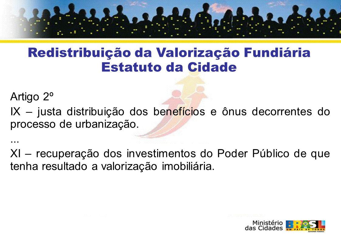 Redistribuição da Valorização Fundiária Estatuto da Cidade Artigo 2º IX – justa distribuição dos benefícios e ônus decorrentes do processo de urbaniza