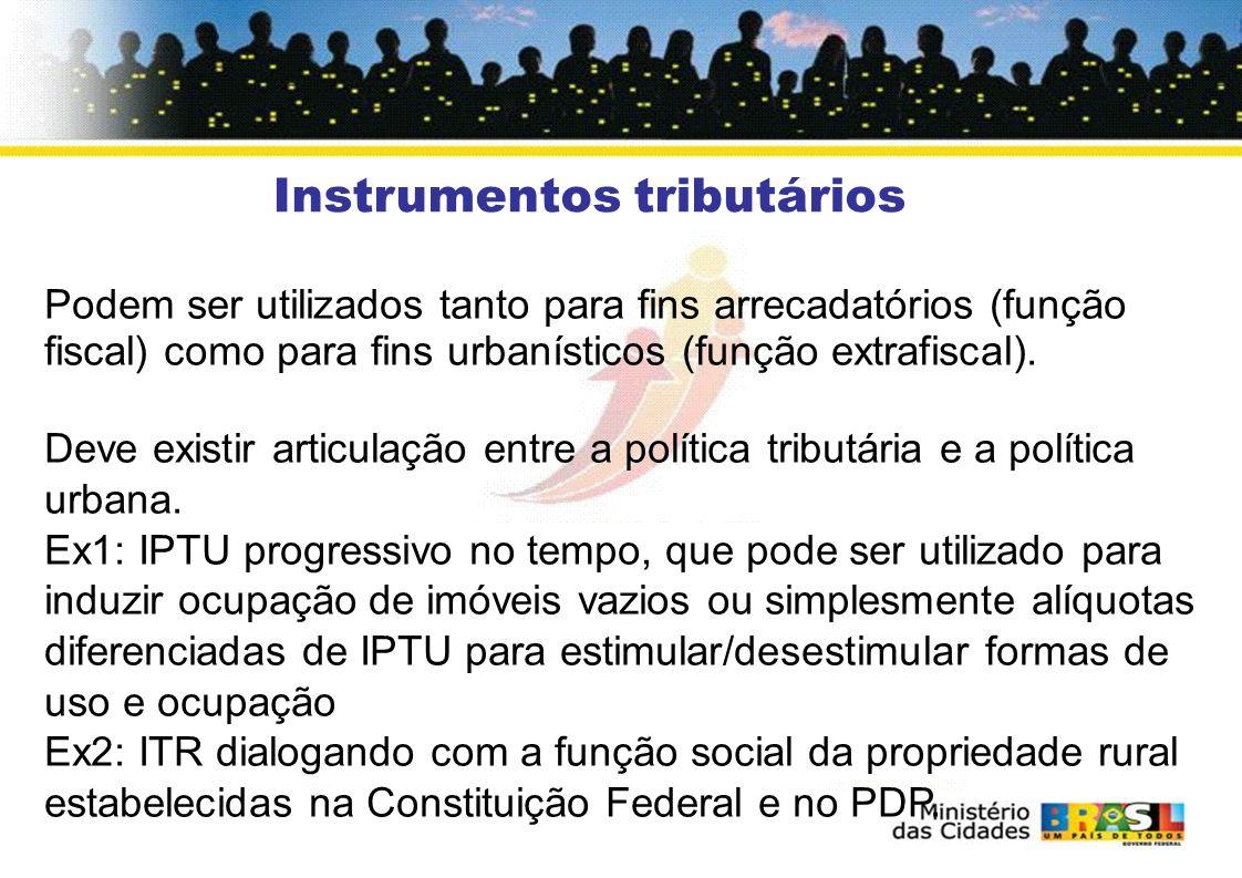 Instrumentos tributários Podem ser utilizados tanto para fins arrecadatórios (função fiscal) como para fins urbanísticos (função extrafiscal). Deve ex