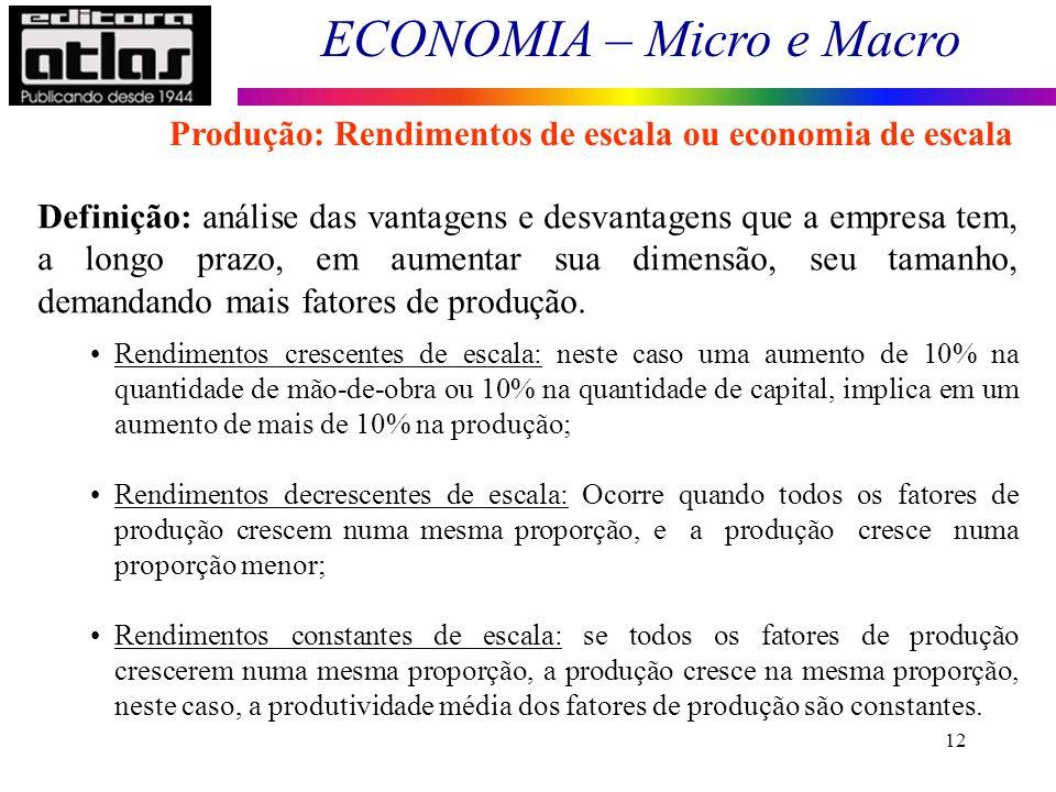 ECONOMIA – Micro e Macro 12 Definição: análise das vantagens e desvantagens que a empresa tem, a longo prazo, em aumentar sua dimensão, seu tamanho, d
