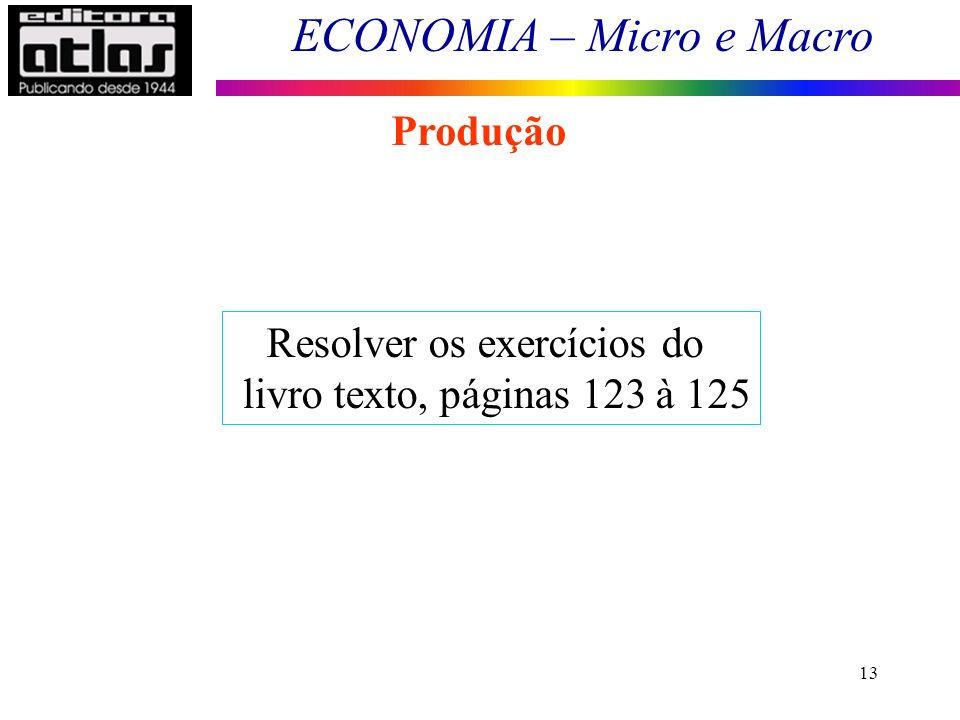 ECONOMIA – Micro e Macro 13 Produção Resolver os exercícios do livro texto, páginas 123 à 125