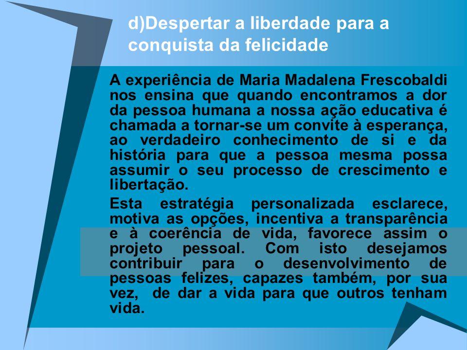 d)Despertar a liberdade para a conquista da felicidade A experiência de Maria Madalena Frescobaldi nos ensina que quando encontramos a dor da pessoa h
