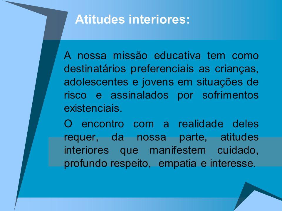 Atitudes interiores: A nossa missão educativa tem como destinatários preferenciais as crianças, adolescentes e jovens em situações de risco e assinala