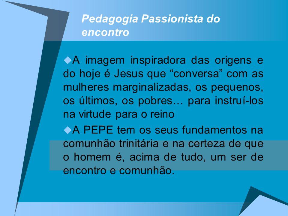 Pedagogia Passionista do encontro A imagem inspiradora das origens e do hoje é Jesus que conversa com as mulheres marginalizadas, os pequenos, os últi