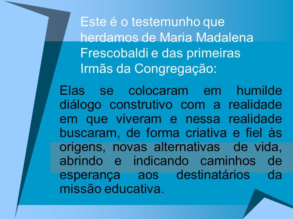 Este é o testemunho que herdamos de Maria Madalena Frescobaldi e das primeiras Irmãs da Congregação: Elas se colocaram em humilde diálogo construtivo