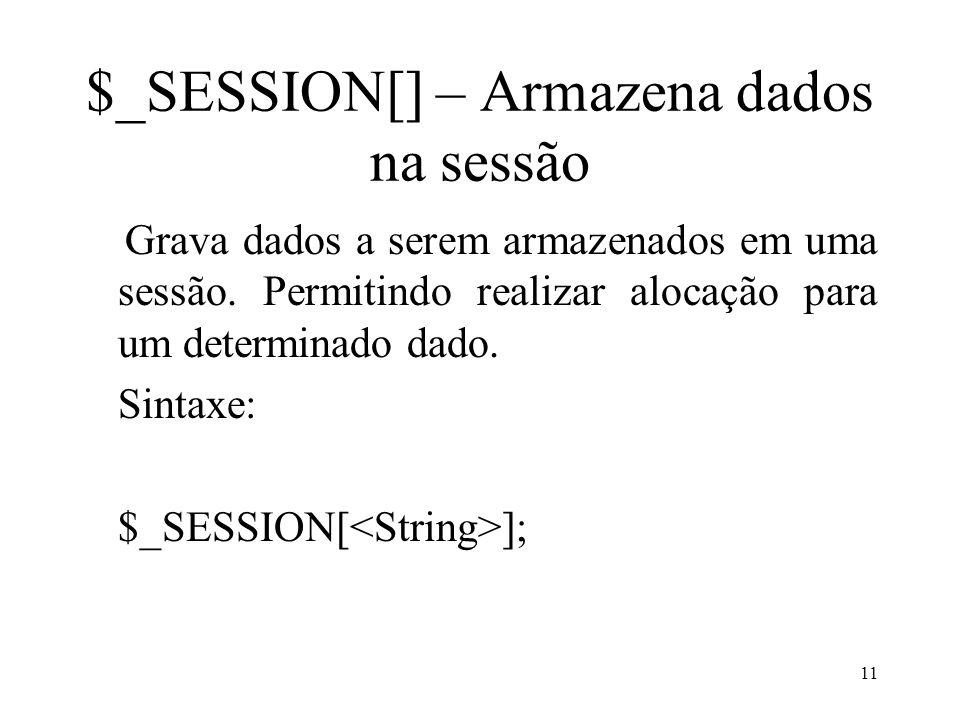 $_SESSION[] – Armazena dados na sessão Grava dados a serem armazenados em uma sessão.