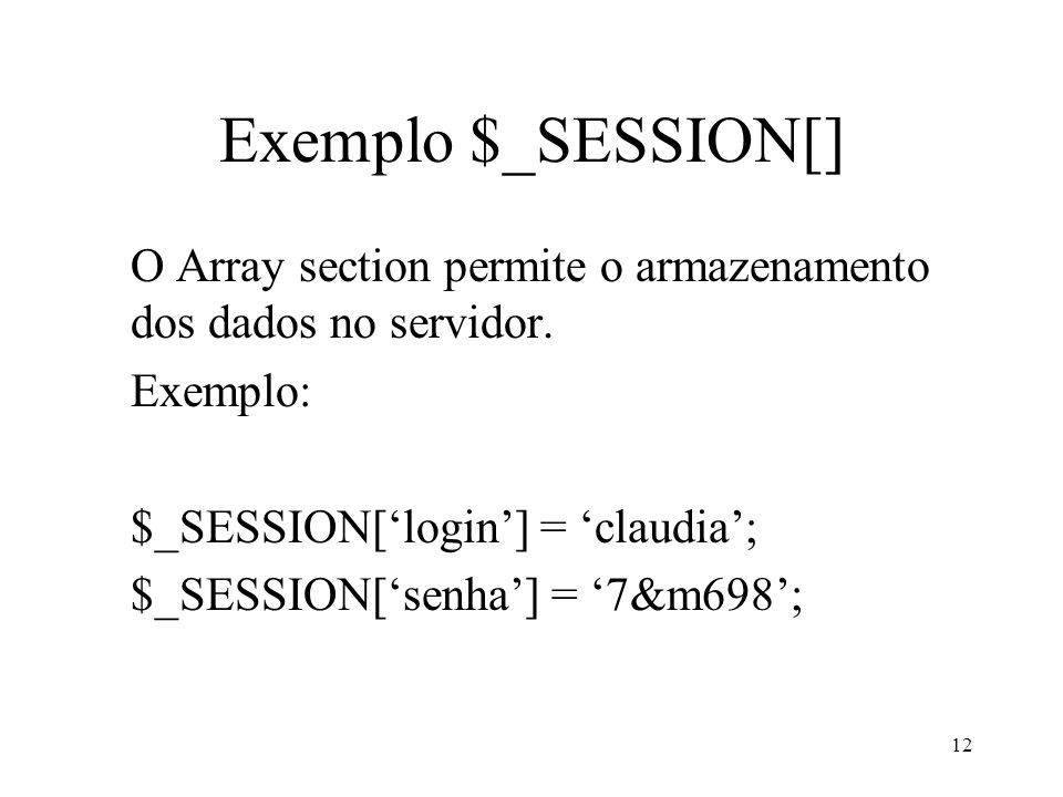 Exemplo $_SESSION[] O Array section permite o armazenamento dos dados no servidor.