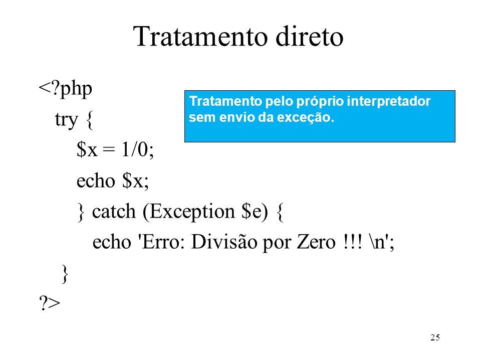 Tratamento direto < php try { $x = 1/0; echo $x; } catch (Exception $e) { echo Erro: Divisão por Zero !!.