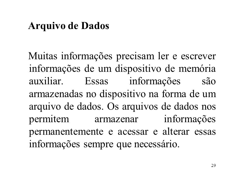 Arquivo de Dados Muitas informações precisam ler e escrever informações de um dispositivo de memória auxiliar.