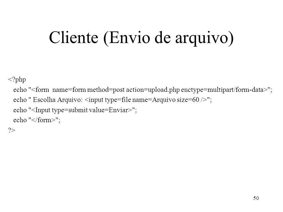 Cliente (Envio de arquivo) < php echo ; echo Escolha Arquivo: ; echo ; > 50