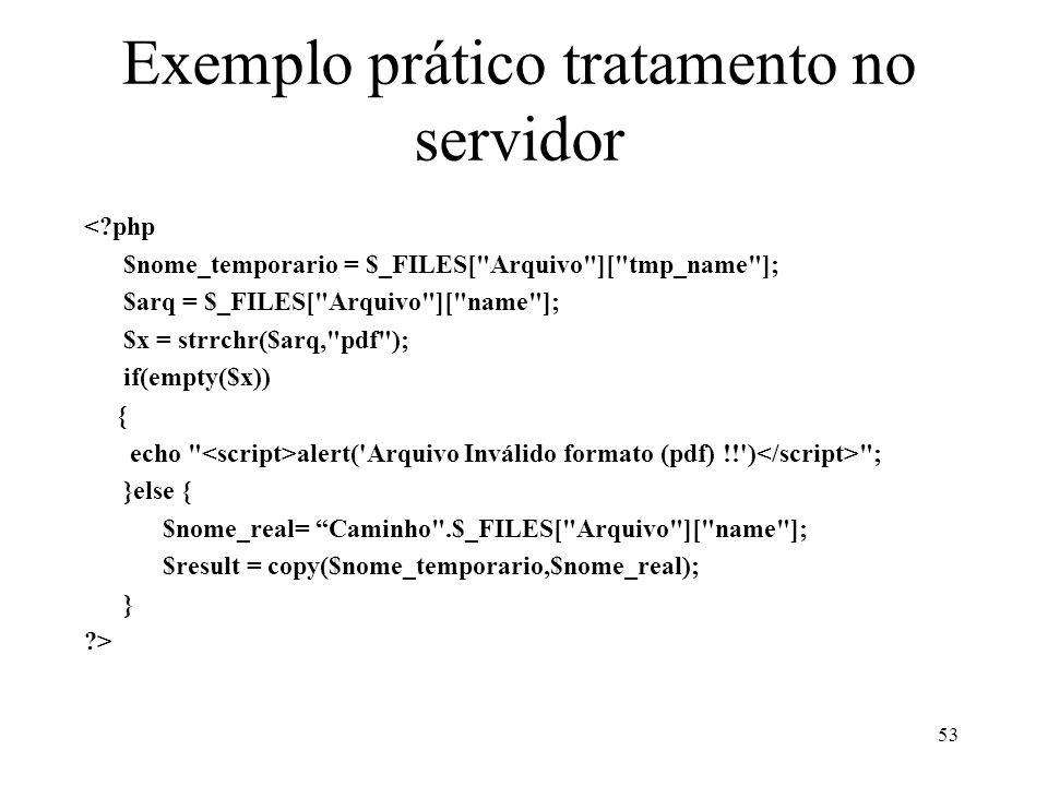 Exemplo prático tratamento no servidor <?php $nome_temporario = $_FILES[