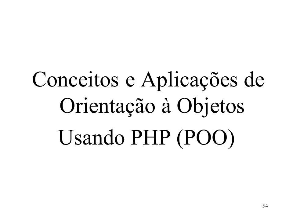 Conceitos e Aplicações de Orientação à Objetos Usando PHP (POO) 54