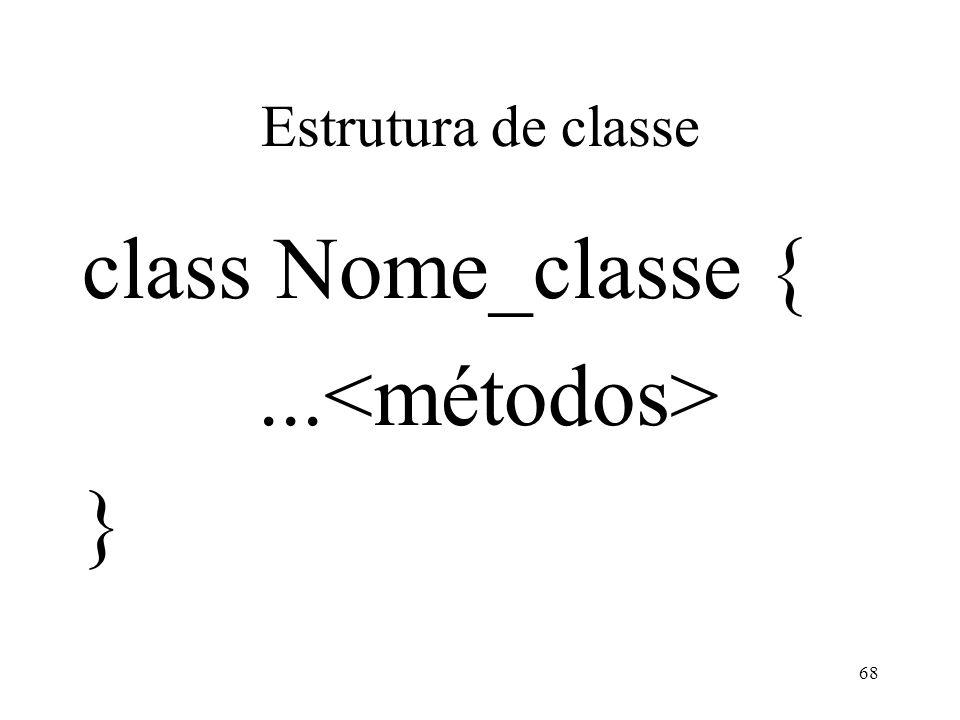 Estrutura de classe class Nome_classe {... } 68