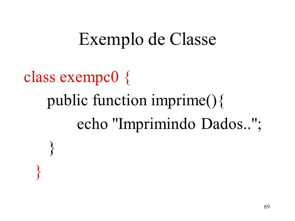 Exemplo de Classe class exempc0 { public function imprime(){ echo Imprimindo Dados.. ; } 69