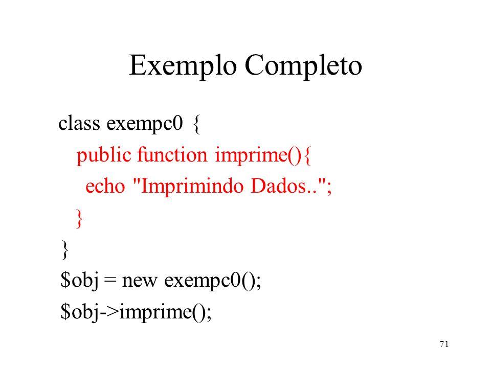 Exemplo Completo class exempc0 { public function imprime(){ echo Imprimindo Dados.. ; } $obj = new exempc0(); $obj->imprime(); 71