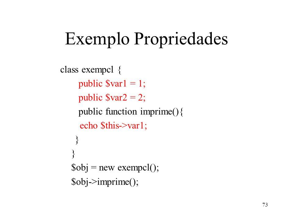 Exemplo Propriedades class exempcl { public $var1 = 1; public $var2 = 2; public function imprime(){ echo $this->var1; } $obj = new exempcl(); $obj->imprime(); 73