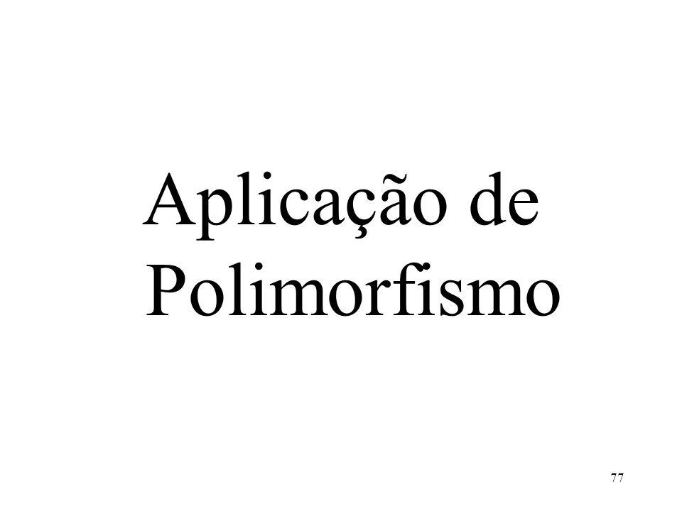 Aplicação de Polimorfismo 77
