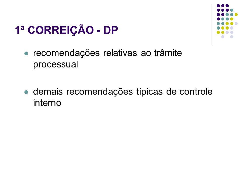 1ª CORREIÇÃO - DP recomendações relativas ao trâmite processual demais recomendações típicas de controle interno