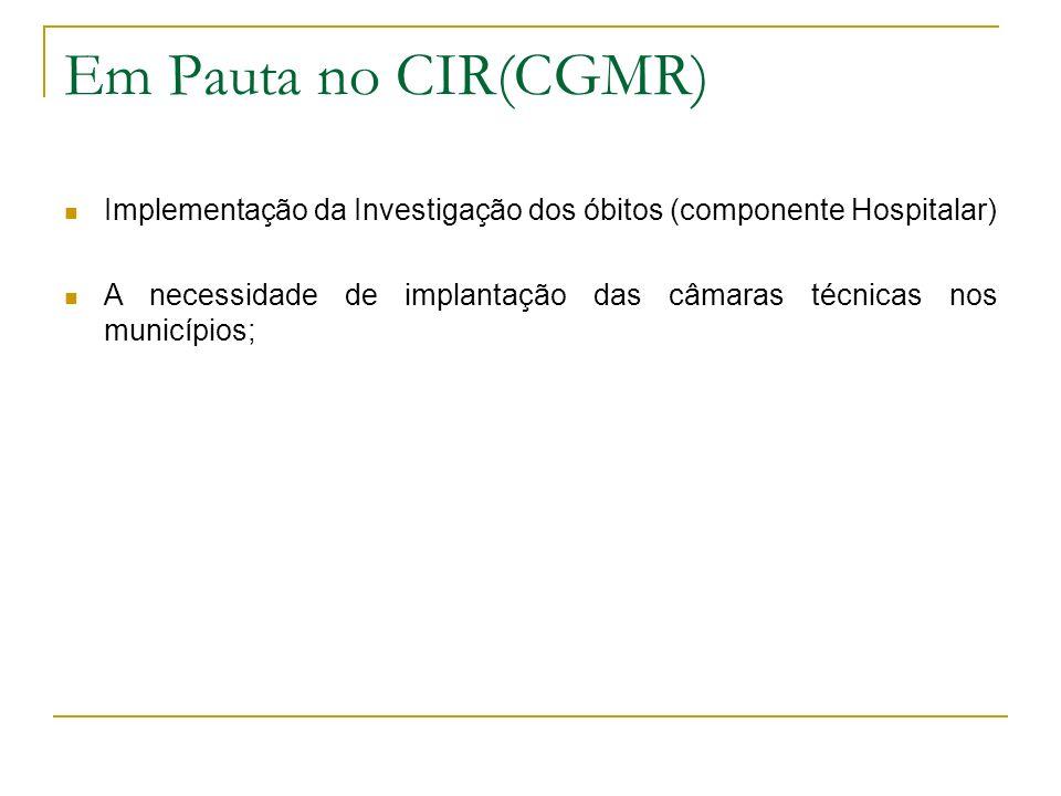 Em Pauta no CIR(CGMR) Implementação da Investigação dos óbitos (componente Hospitalar) A necessidade de implantação das câmaras técnicas nos município