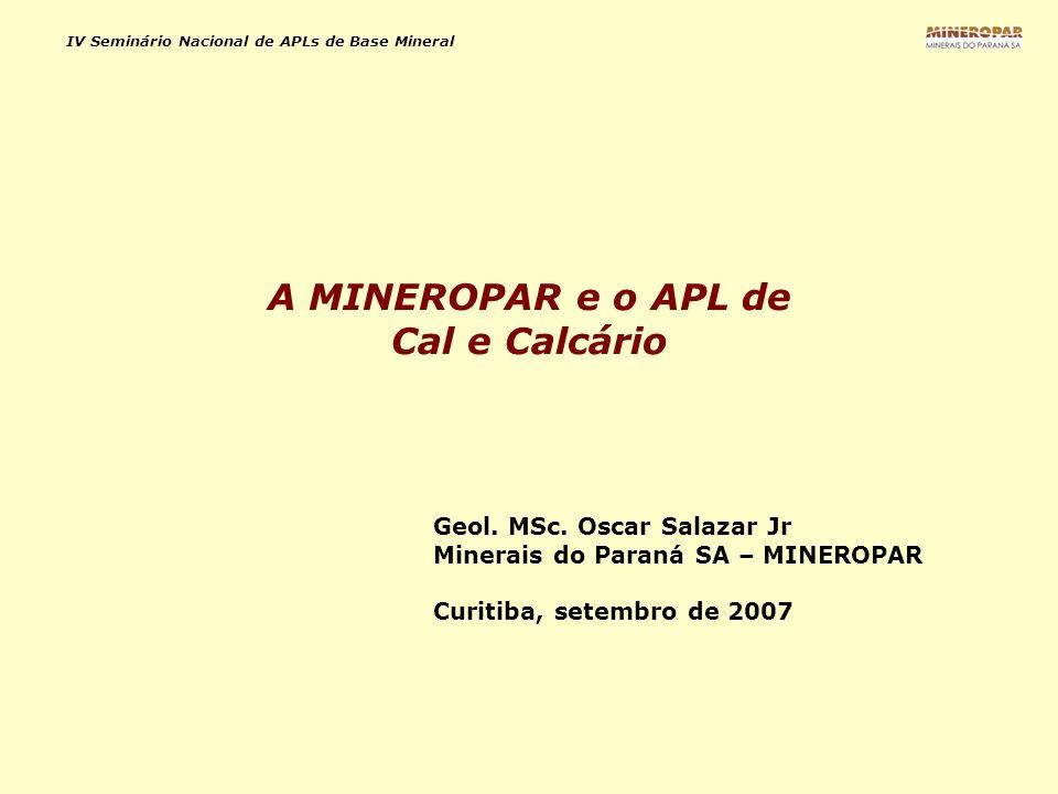 IV Seminário Nacional de APLs de Base Mineral Tópicos: A importância das rochas calcárias no setor mineral do Paraná; Ações do Estado em relação ao setor, em diversos períodos; A participação da MINEROPAR no APL de Cal e Calcário; A MINEROPAR e o APL de Cal e Calcário