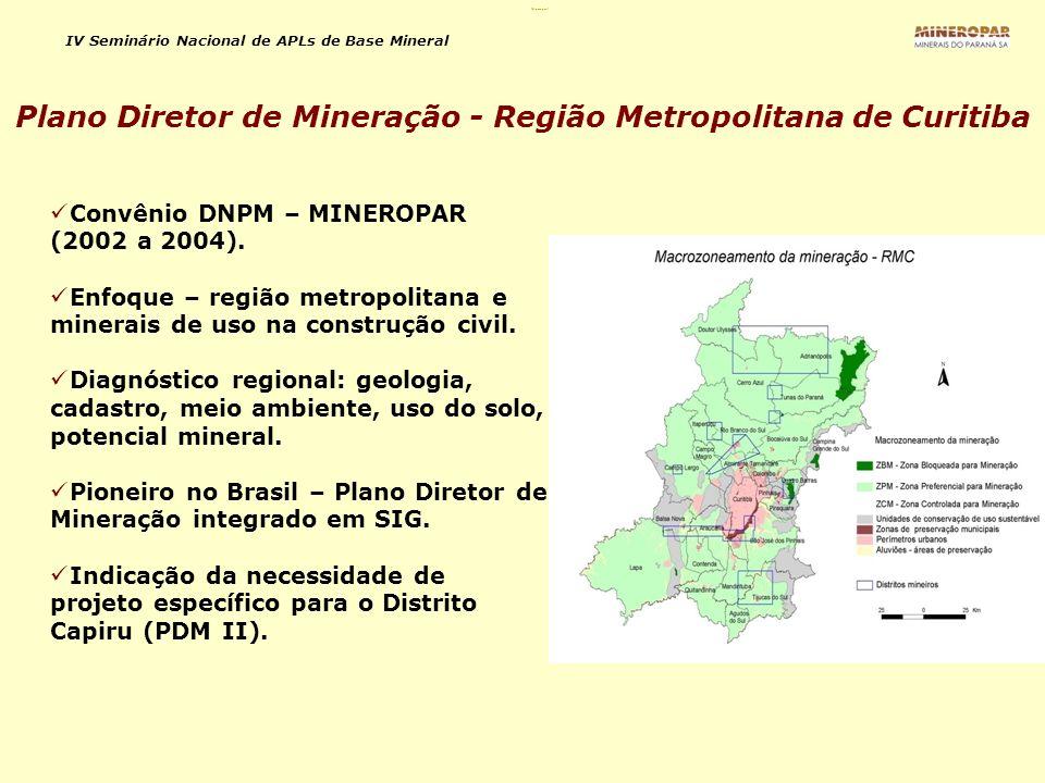 IV Seminário Nacional de APLs de Base Mineral Mineropar 4 Convênio DNPM – MINEROPAR (2002 a 2004). Enfoque – região metropolitana e minerais de uso na