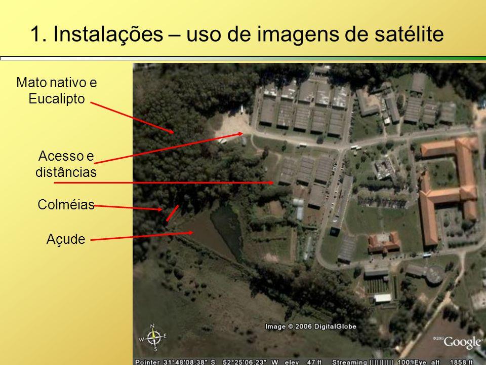 1. Instalações – uso de imagens de satélite Mato nativo e Eucalipto Acesso e distâncias Açude Colméias