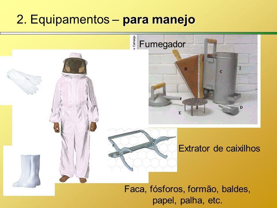 para manejo 2. Equipamentos – para manejo Fumegador Extrator de caixilhos Faca, fósforos, formão, baldes, papel, palha, etc.