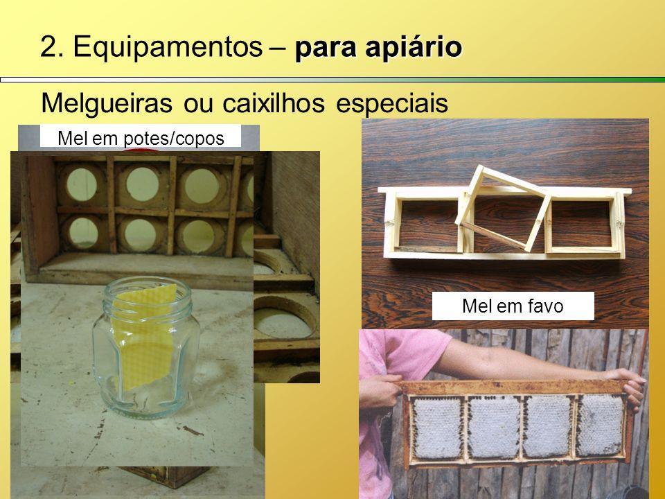 para apiário 2. Equipamentos – para apiário Melgueiras ou caixilhos especiais Mel em favo Mel em potes/copos
