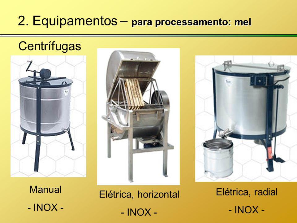 para processamento: mel 2. Equipamentos – para processamento: mel Centrífugas Manual - INOX - Elétrica, radial - INOX - Elétrica, horizontal - INOX -