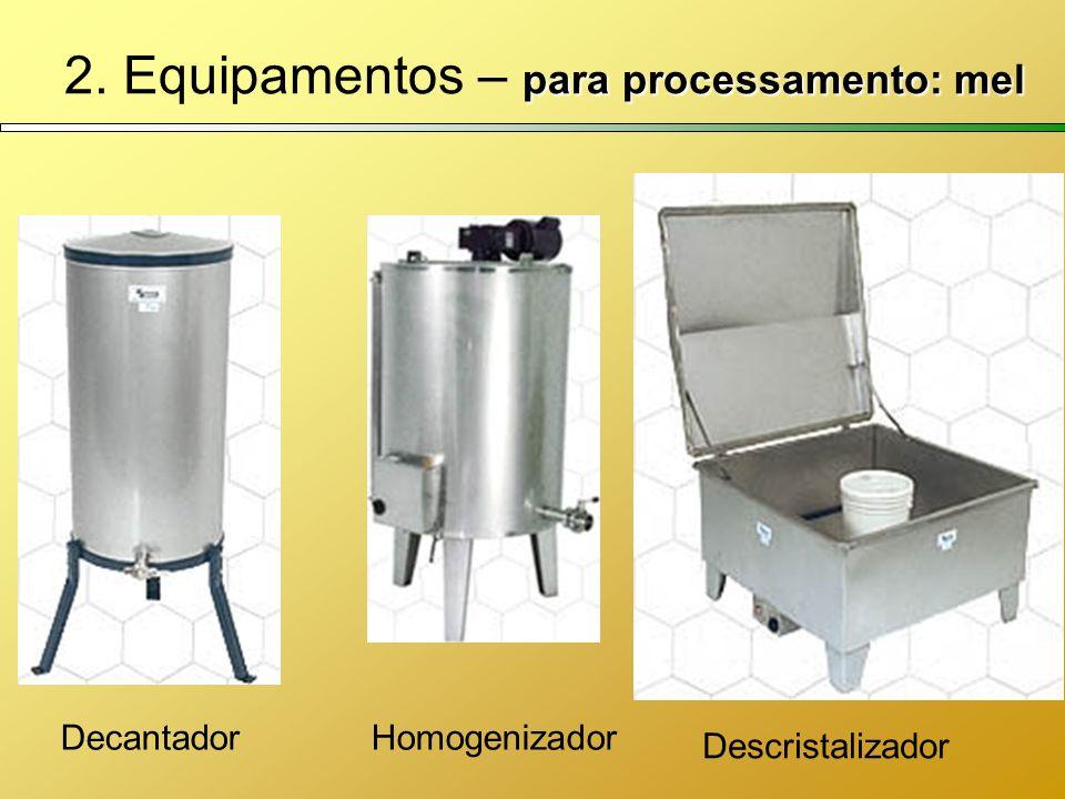 para processamento: mel 2. Equipamentos – para processamento: mel Decantador Descristalizador Homogenizador