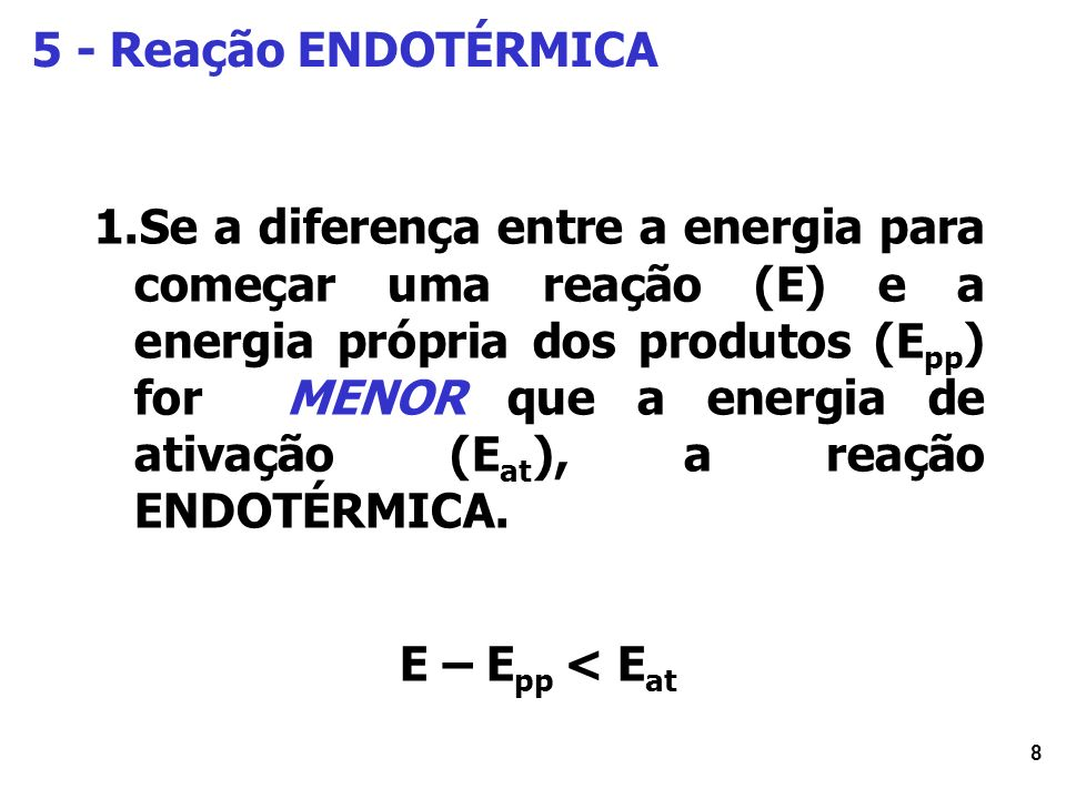 9 5.1.- Energia de Ativação e Reação Endotérmica: Qual a influencia na Velocidade.