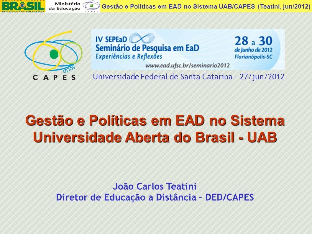 Gestão e Políticas em EAD no Sistema UAB/CAPES (Teatini, jun/2012) João Carlos Teatini Diretor de Educação a Distância – DED/CAPES Gestão e Políticas