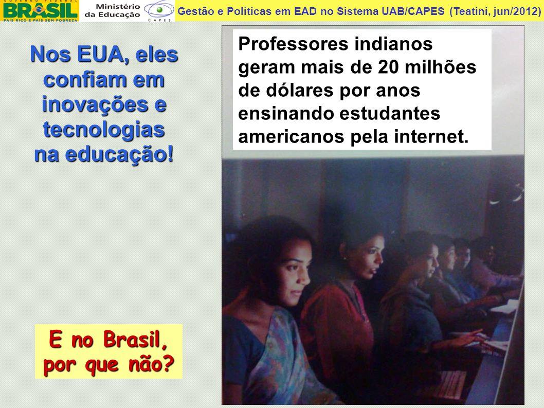 Gestão e Políticas em EAD no Sistema UAB/CAPES (Teatini, jun/2012) Nos EUA, eles confiam em inovações e tecnologias na educação! E no Brasil, por que