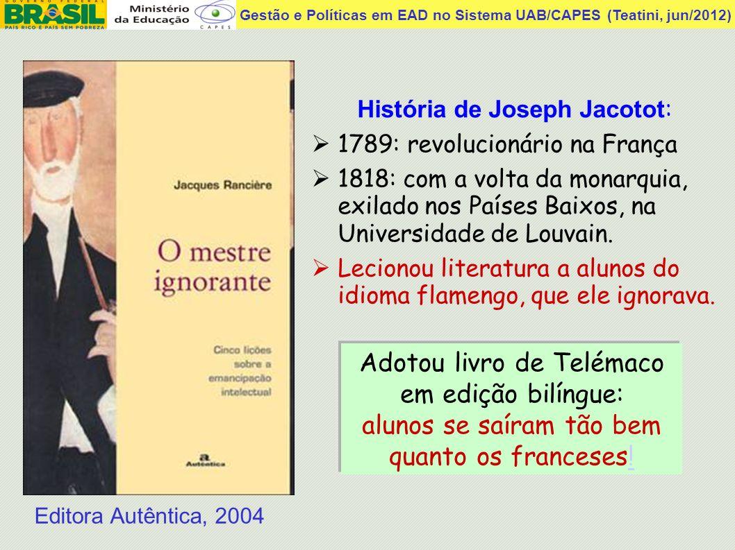 Gestão e Políticas em EAD no Sistema UAB/CAPES (Teatini, jun/2012) Editora Autêntica, 2004 História de Joseph Jacotot : 1789: revolucionário na França