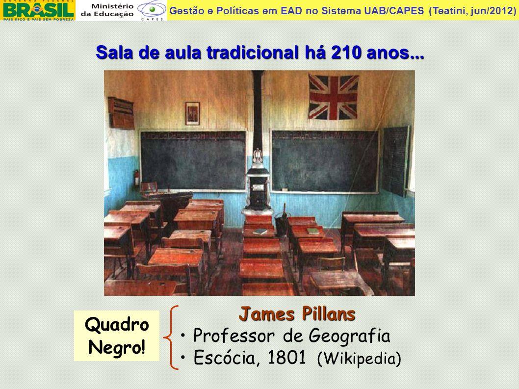 Gestão e Políticas em EAD no Sistema UAB/CAPES (Teatini, jun/2012) James Pillans Professor de Geografia Escócia, 1801 (Wikipedia) Sala de aula tradici