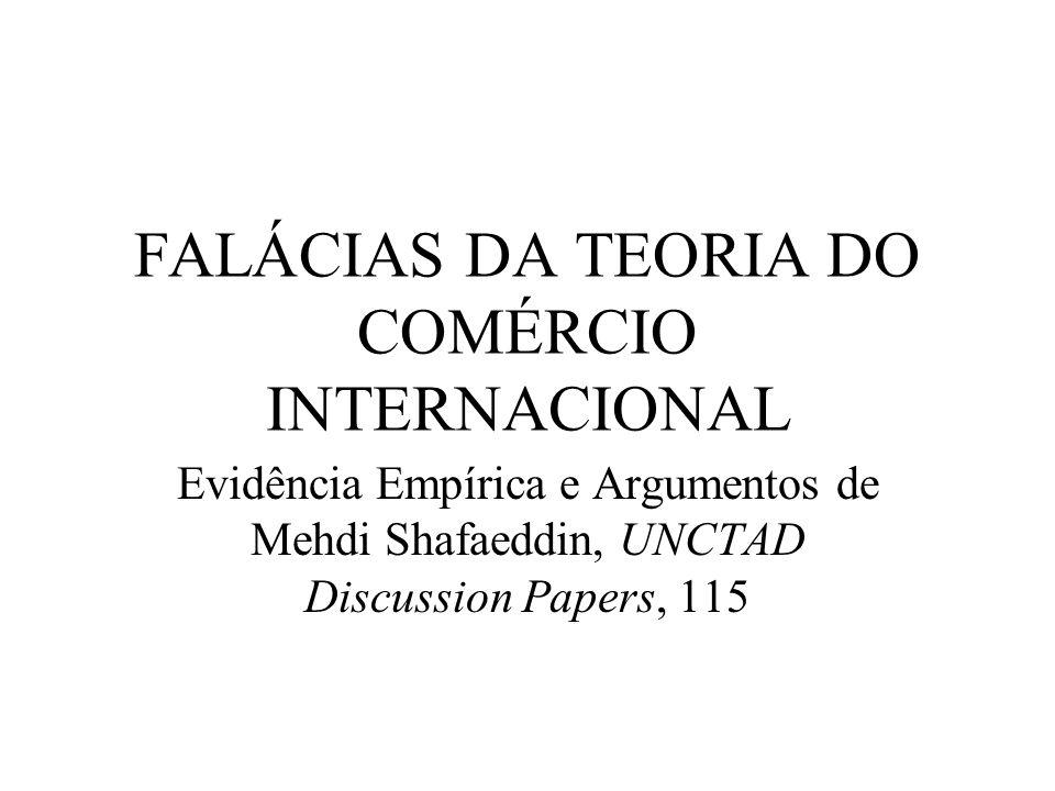 FALÁCIAS DA TEORIA DO COMÉRCIO INTERNACIONAL Evidência Empírica e Argumentos de Mehdi Shafaeddin, UNCTAD Discussion Papers, 115